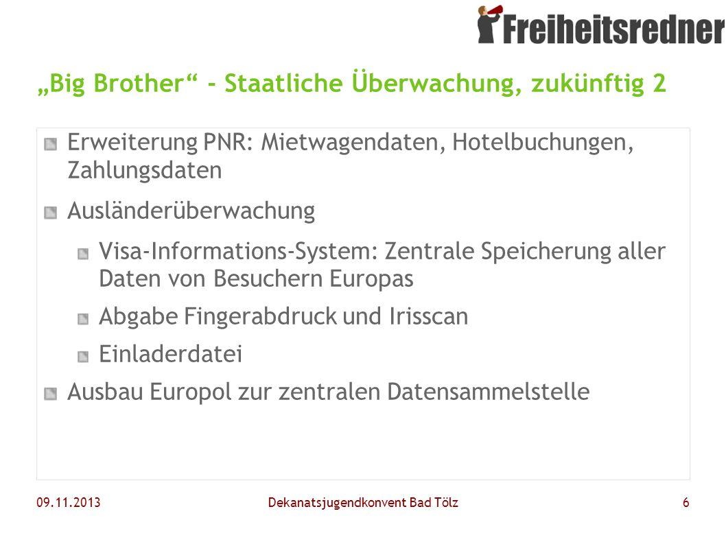 09.11.2013Dekanatsjugendkonvent Bad Tölz6 Big Brother - Staatliche Überwachung, zukünftig 2 Erweiterung PNR: Mietwagendaten, Hotelbuchungen, Zahlungsd