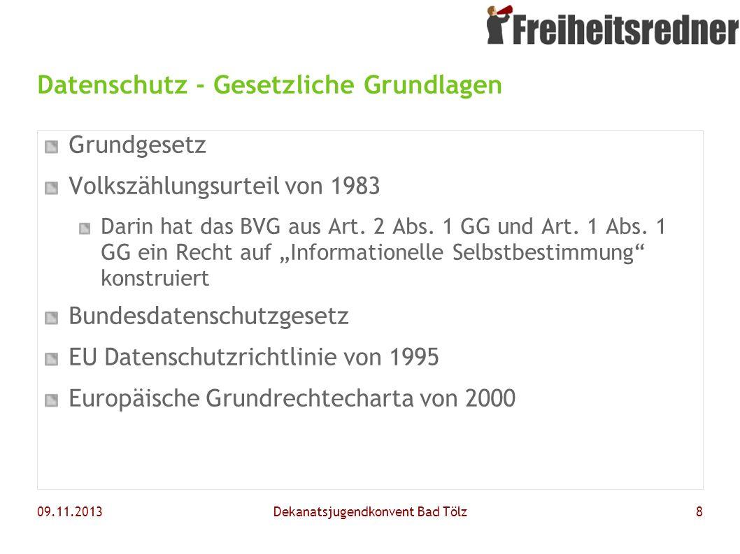 09.11.2013Dekanatsjugendkonvent Bad Tölz8 Datenschutz - Gesetzliche Grundlagen Grundgesetz Volkszählungsurteil von 1983 Darin hat das BVG aus Art. 2 A