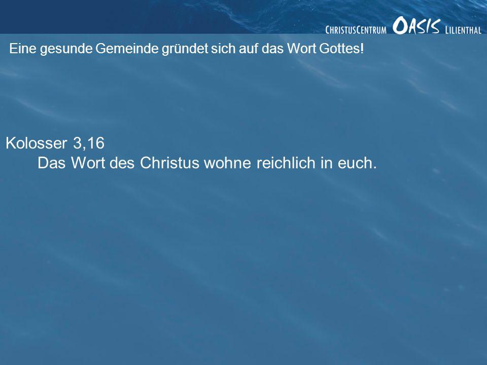 Kolosser 3,16 Das Wort des Christus wohne reichlich in euch.