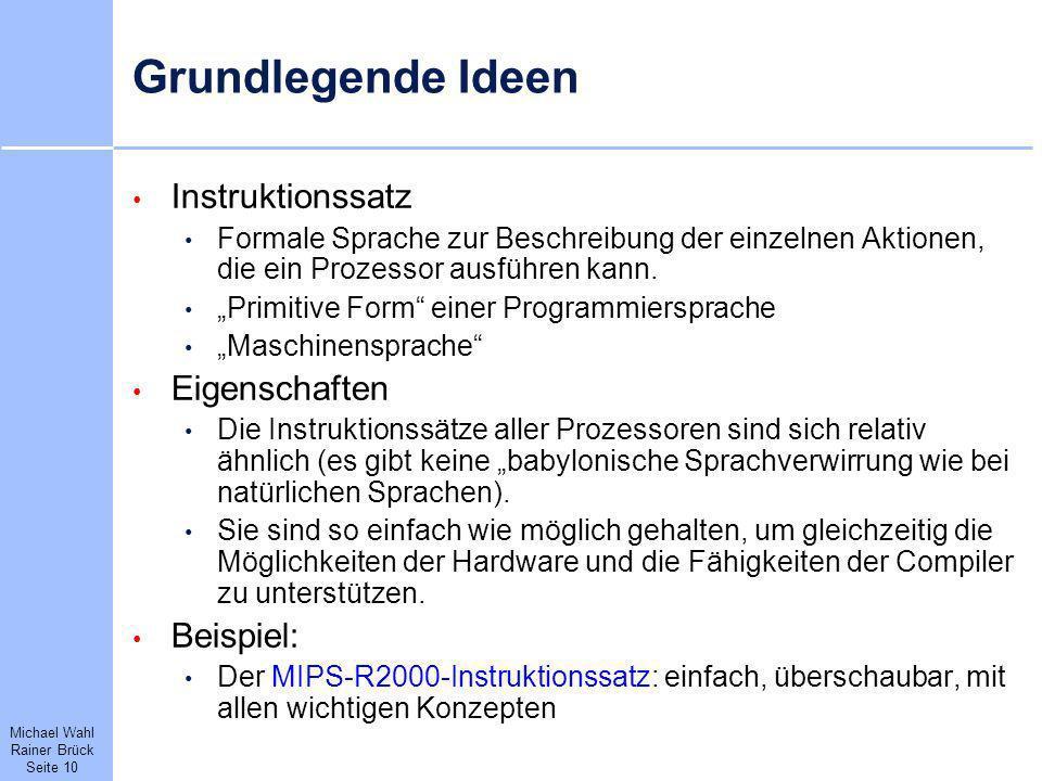 Michael Wahl Rainer Brück Seite 10 Grundlegende Ideen Instruktionssatz Formale Sprache zur Beschreibung der einzelnen Aktionen, die ein Prozessor ausf