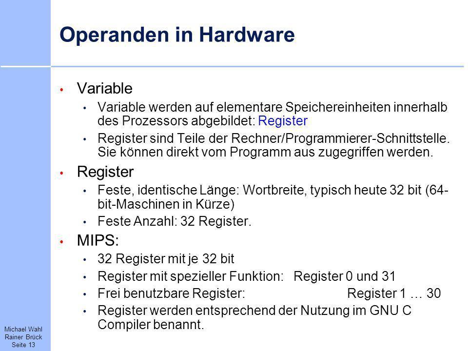Michael Wahl Rainer Brück Seite 13 Operanden in Hardware Variable Variable werden auf elementare Speichereinheiten innerhalb des Prozessors abgebildet