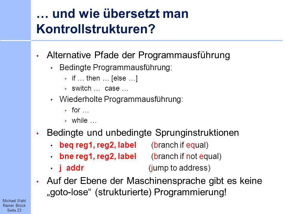 Michael Wahl Rainer Brück Seite 23 … und wie übersetzt man Kontrollstrukturen? Alternative Pfade der Programmausführung Bedingte Programmausführung: i
