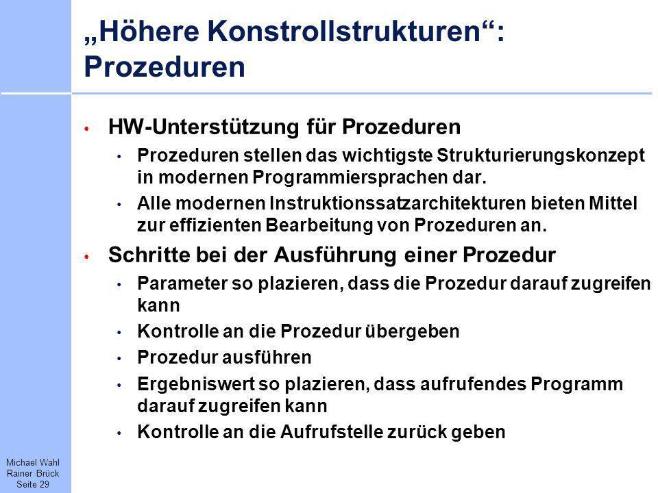 Michael Wahl Rainer Brück Seite 29 Höhere Konstrollstrukturen: Prozeduren HW-Unterstützung für Prozeduren Prozeduren stellen das wichtigste Strukturie