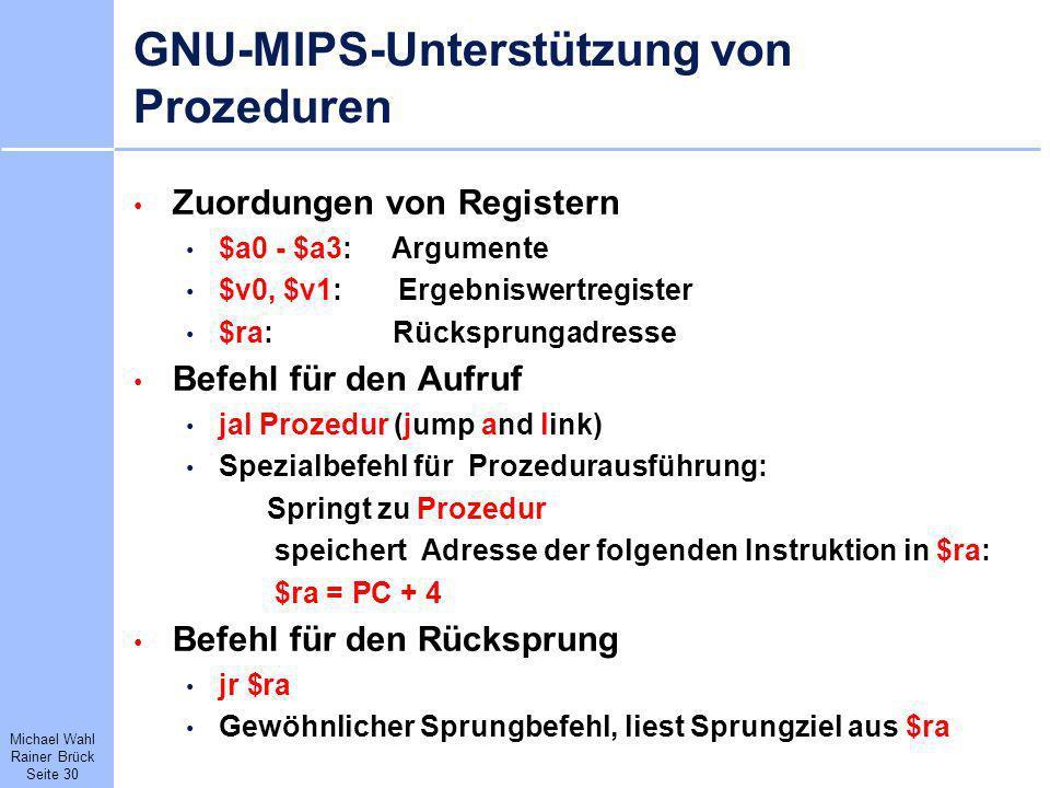 Michael Wahl Rainer Brück Seite 30 GNU-MIPS-Unterstützung von Prozeduren Zuordungen von Registern $a0 - $a3: Argumente $v0, $v1: Ergebniswertregister