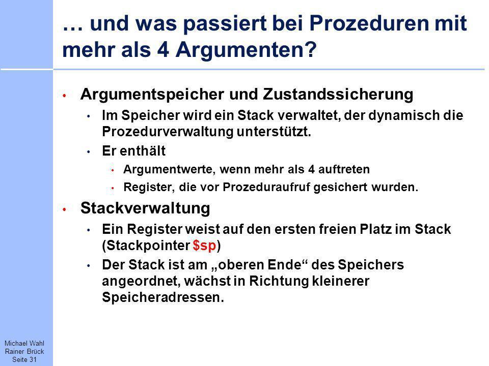 Michael Wahl Rainer Brück Seite 31 … und was passiert bei Prozeduren mit mehr als 4 Argumenten? Argumentspeicher und Zustandssicherung Im Speicher wir