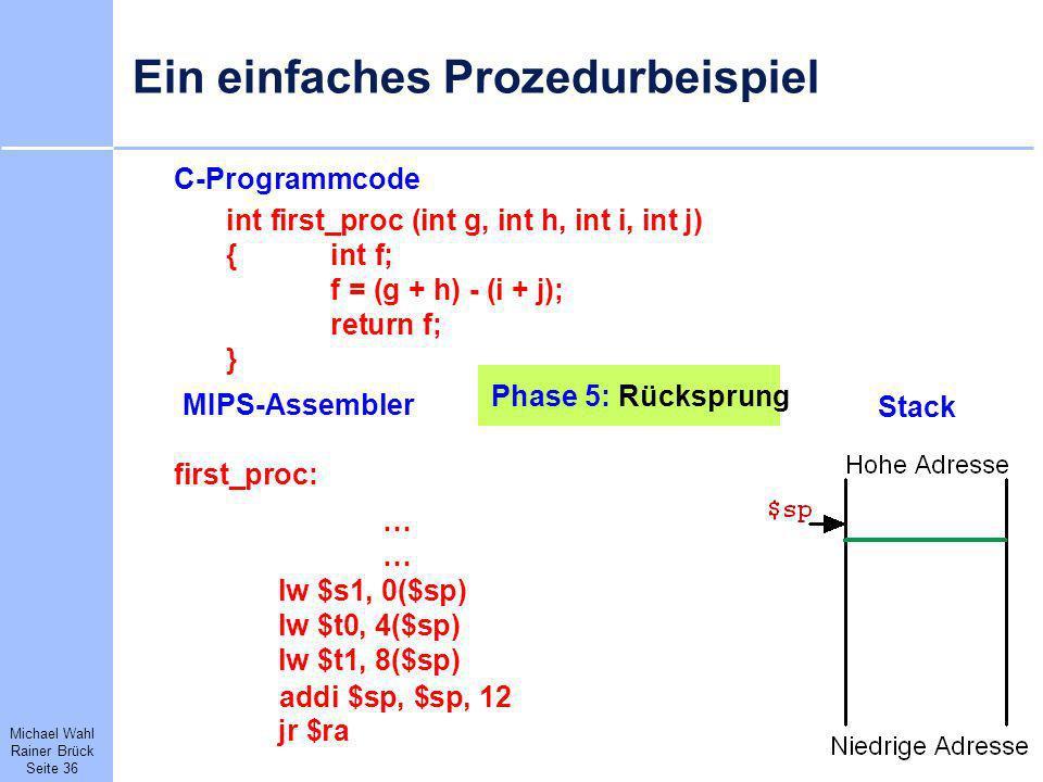 Michael Wahl Rainer Brück Seite 36 Ein einfaches Prozedurbeispiel C-Programmcode int first_proc (int g, int h, int i, int j) {int f; f = (g + h) - (i