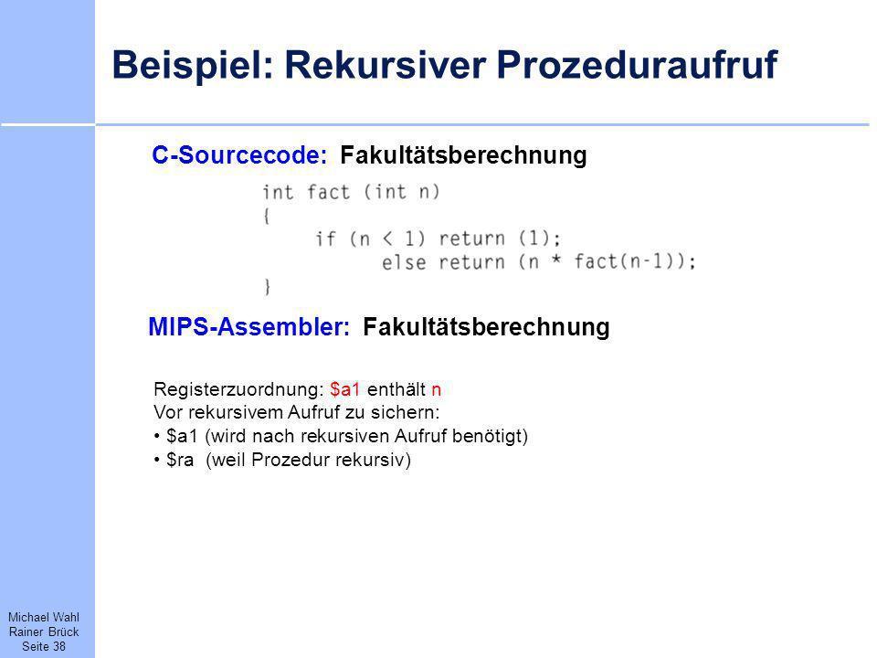 Michael Wahl Rainer Brück Seite 38 Beispiel: Rekursiver Prozeduraufruf C-Sourcecode: Fakultätsberechnung MIPS-Assembler: Fakultätsberechnung Registerz