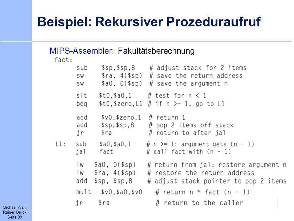 Michael Wahl Rainer Brück Seite 39 Beispiel: Rekursiver Prozeduraufruf MIPS-Assembler: Fakultätsberechnung