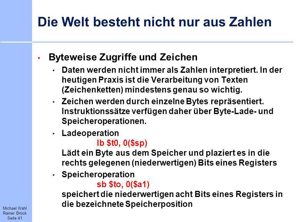 Michael Wahl Rainer Brück Seite 41 Die Welt besteht nicht nur aus Zahlen Byteweise Zugriffe und Zeichen Daten werden nicht immer als Zahlen interpreti