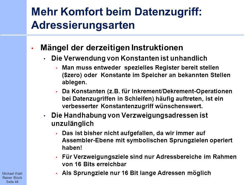 Michael Wahl Rainer Brück Seite 44 Mehr Komfort beim Datenzugriff: Adressierungsarten Mängel der derzeitigen Instruktionen Die Verwendung von Konstant