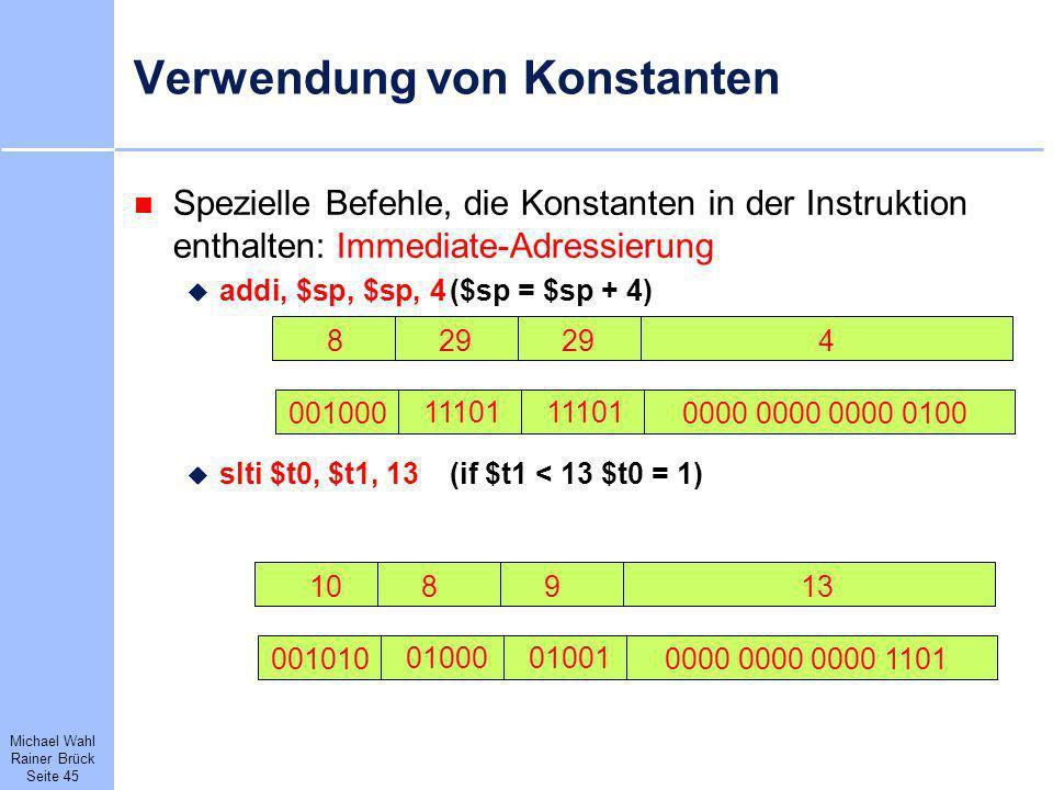 Michael Wahl Rainer Brück Seite 45 Verwendung von Konstanten Spezielle Befehle, die Konstanten in der Instruktion enthalten: Immediate-Adressierung ad