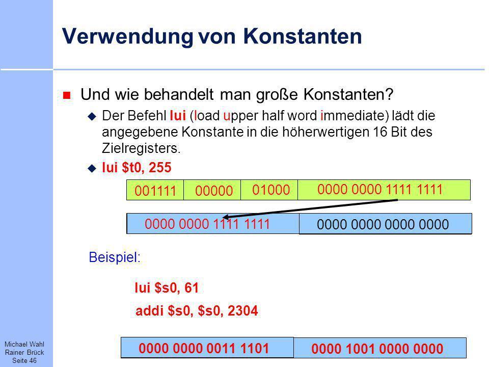Michael Wahl Rainer Brück Seite 46 Verwendung von Konstanten Und wie behandelt man große Konstanten? Der Befehl lui (load upper half word immediate) l