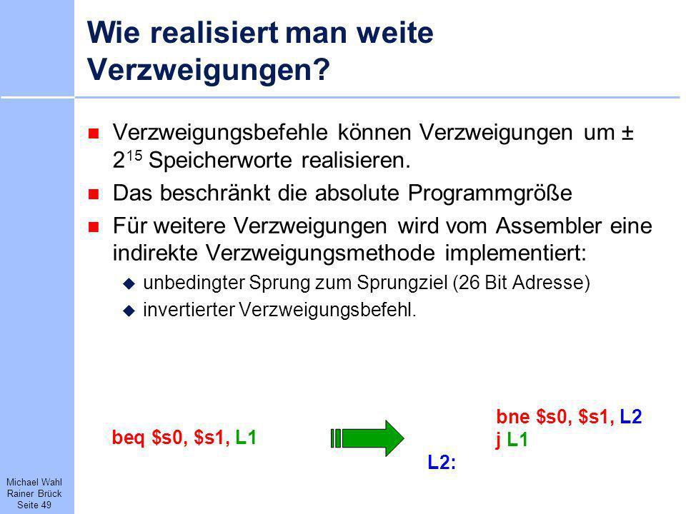 Michael Wahl Rainer Brück Seite 49 Wie realisiert man weite Verzweigungen? Verzweigungsbefehle können Verzweigungen um ± 2 15 Speicherworte realisiere
