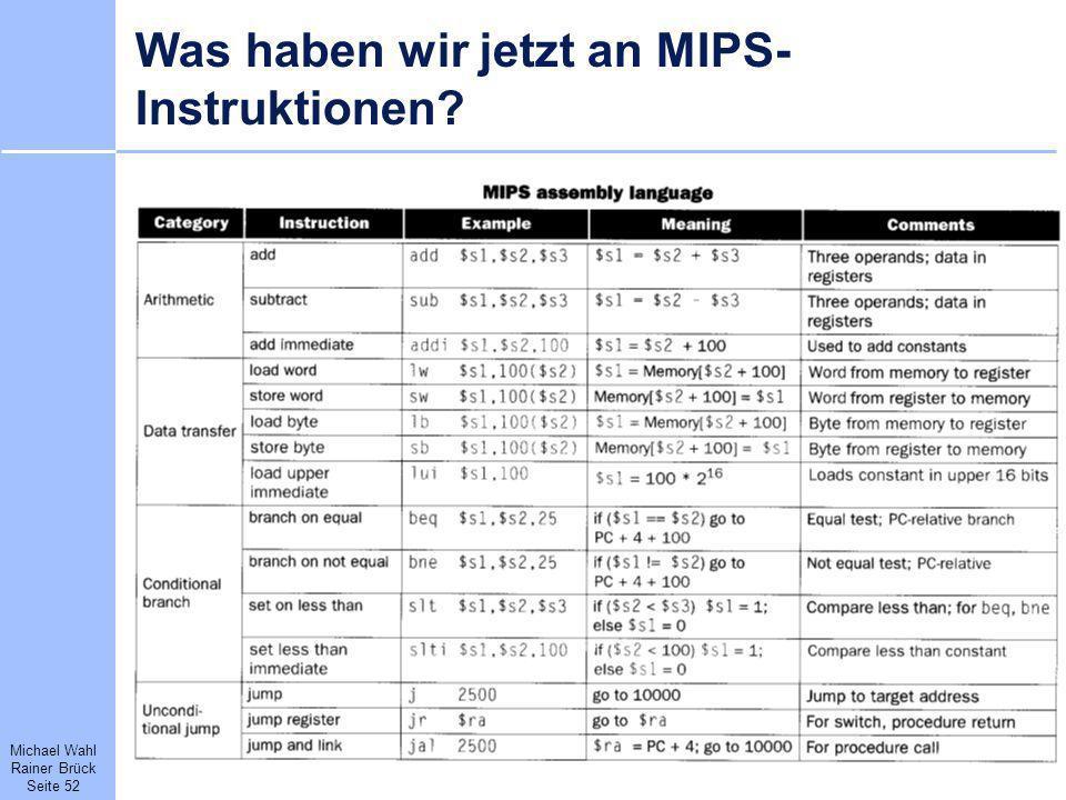 Michael Wahl Rainer Brück Seite 52 Was haben wir jetzt an MIPS- Instruktionen?