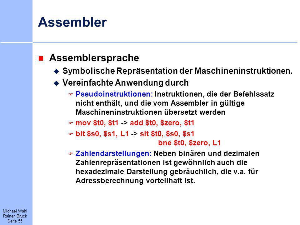 Michael Wahl Rainer Brück Seite 55 Assembler Assemblersprache Symbolische Repräsentation der Maschineninstruktionen. Vereinfachte Anwendung durch Pseu