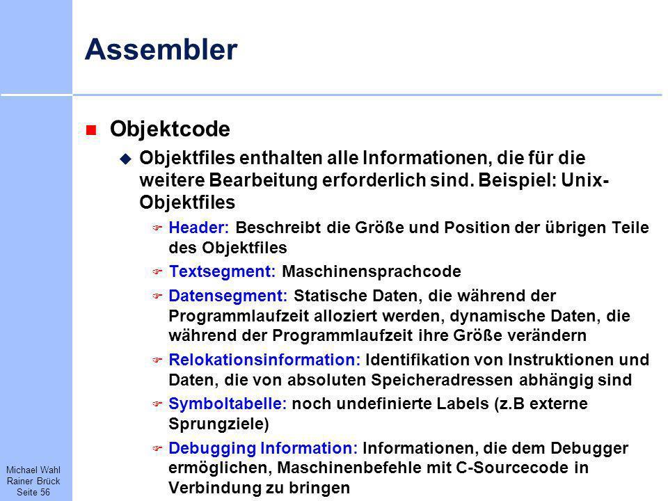 Michael Wahl Rainer Brück Seite 56 Assembler Objektcode Objektfiles enthalten alle Informationen, die für die weitere Bearbeitung erforderlich sind. B