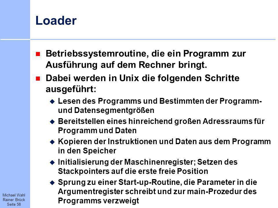 Michael Wahl Rainer Brück Seite 58 Loader Betriebssystemroutine, die ein Programm zur Ausführung auf dem Rechner bringt. Dabei werden in Unix die folg