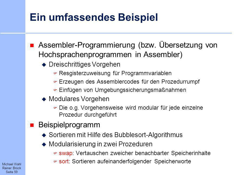 Michael Wahl Rainer Brück Seite 59 Ein umfassendes Beispiel Assembler-Programmierung (bzw. Übersetzung von Hochsprachenprogrammen in Assembler) Dreisc