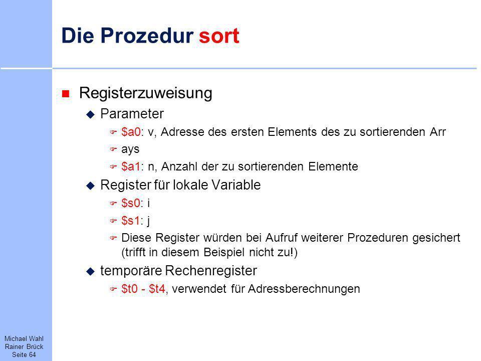 Michael Wahl Rainer Brück Seite 64 Die Prozedur sort Registerzuweisung Parameter $a0: v, Adresse des ersten Elements des zu sortierenden Arr ays $a1: