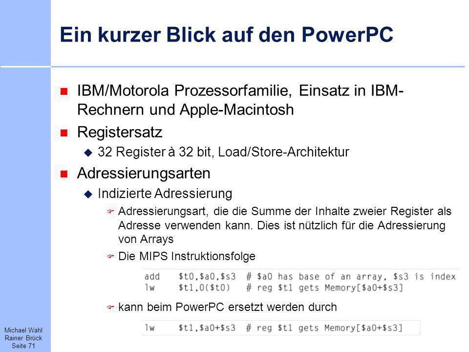 Michael Wahl Rainer Brück Seite 71 Ein kurzer Blick auf den PowerPC IBM/Motorola Prozessorfamilie, Einsatz in IBM- Rechnern und Apple-Macintosh Regist