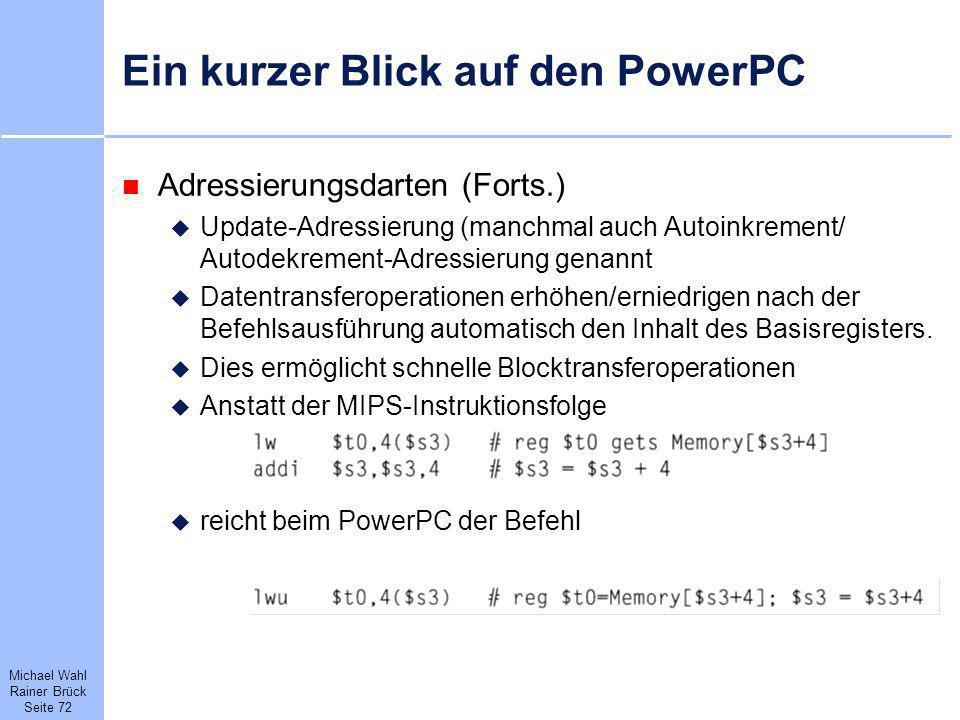 Michael Wahl Rainer Brück Seite 72 Ein kurzer Blick auf den PowerPC Adressierungsdarten (Forts.) Update-Adressierung (manchmal auch Autoinkrement/ Aut