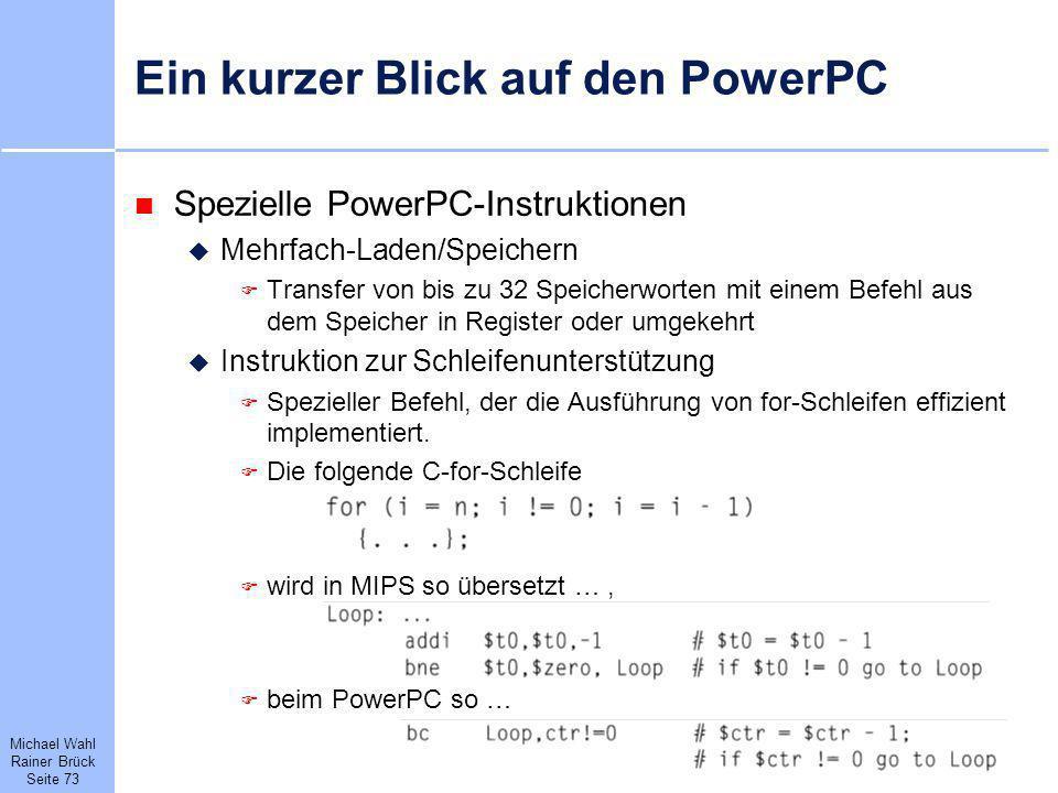 Michael Wahl Rainer Brück Seite 73 Ein kurzer Blick auf den PowerPC Spezielle PowerPC-Instruktionen Mehrfach-Laden/Speichern Transfer von bis zu 32 Sp