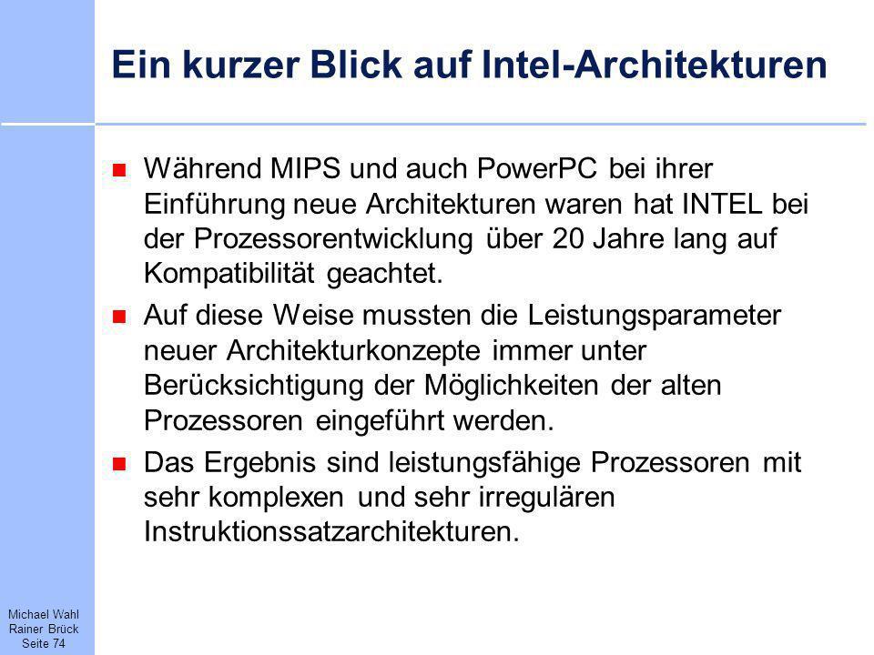 Michael Wahl Rainer Brück Seite 74 Ein kurzer Blick auf Intel-Architekturen Während MIPS und auch PowerPC bei ihrer Einführung neue Architekturen ware