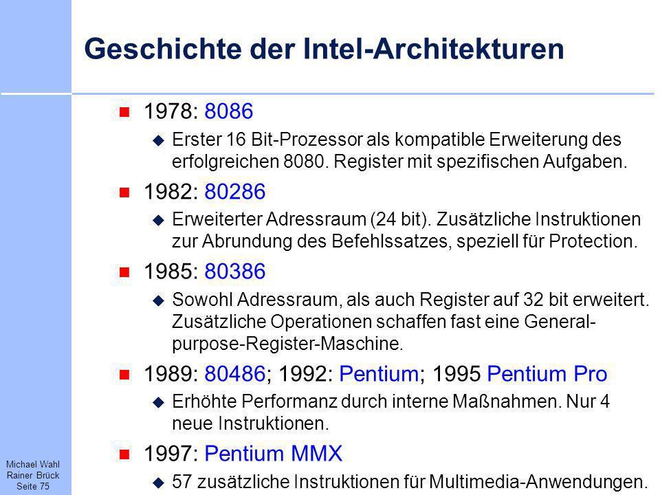Michael Wahl Rainer Brück Seite 75 Geschichte der Intel-Architekturen 1978: 8086 Erster 16 Bit-Prozessor als kompatible Erweiterung des erfolgreichen