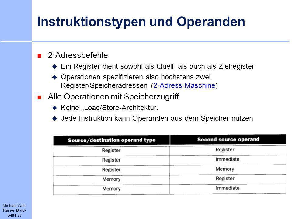 Michael Wahl Rainer Brück Seite 77 Instruktionstypen und Operanden 2-Adressbefehle Ein Register dient sowohl als Quell- als auch als Zielregister Oper