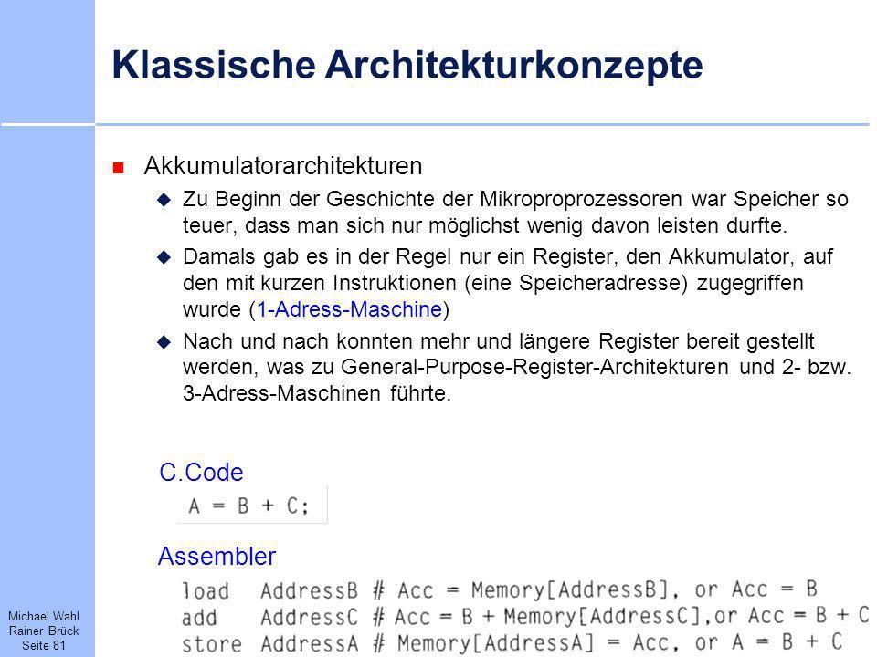 Michael Wahl Rainer Brück Seite 81 Klassische Architekturkonzepte Akkumulatorarchitekturen Zu Beginn der Geschichte der Mikroproprozessoren war Speich