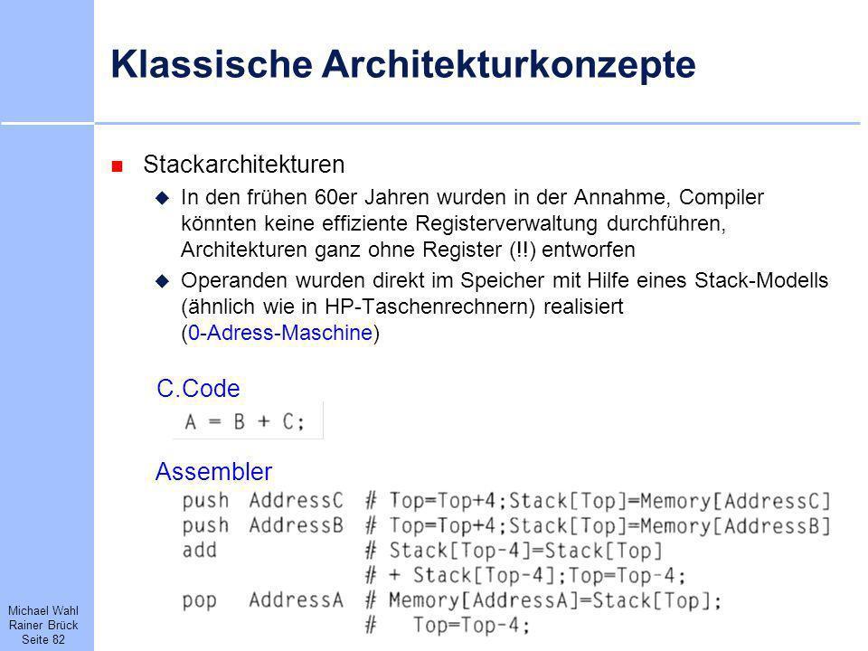 Michael Wahl Rainer Brück Seite 82 Klassische Architekturkonzepte Stackarchitekturen In den frühen 60er Jahren wurden in der Annahme, Compiler könnten