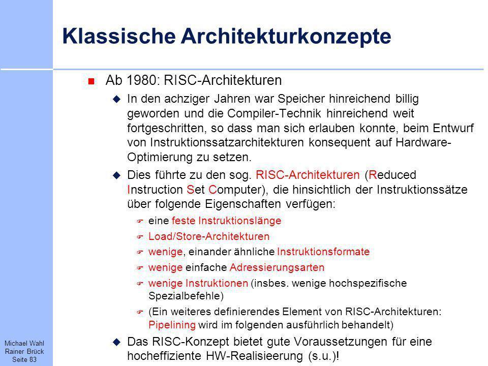 Michael Wahl Rainer Brück Seite 83 Klassische Architekturkonzepte Ab 1980: RISC-Architekturen In den achziger Jahren war Speicher hinreichend billig g