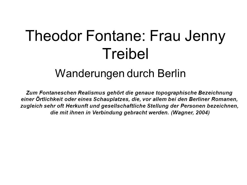 Theodor Fontane: Frau Jenny Treibel Wanderungen durch Berlin Zum Fontaneschen Realismus gehört die genaue topographische Bezeichnung einer Örtlichkeit