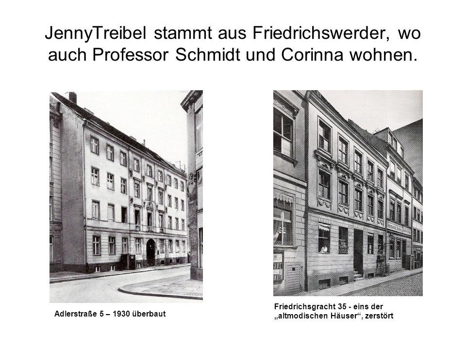 JennyTreibel stammt aus Friedrichswerder, wo auch Professor Schmidt und Corinna wohnen. Friedrichsgracht 35 - eins der altmodischen Häuser, zerstört A