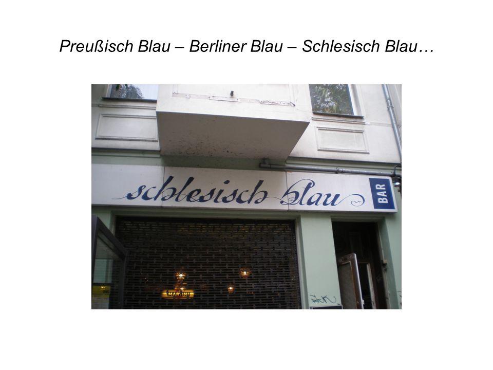 Preußisch Blau – Berliner Blau – Schlesisch Blau…