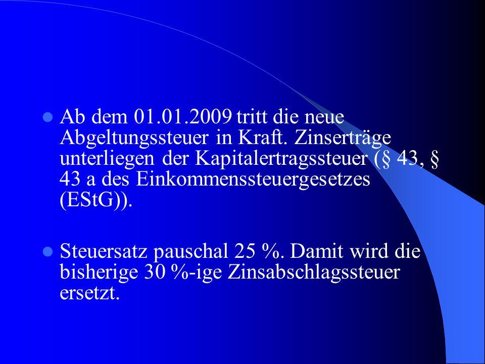 Ab dem 01.01.2009 tritt die neue Abgeltungssteuer in Kraft. Zinserträge unterliegen der Kapitalertragssteuer (§ 43, § 43 a des Einkommenssteuergesetze