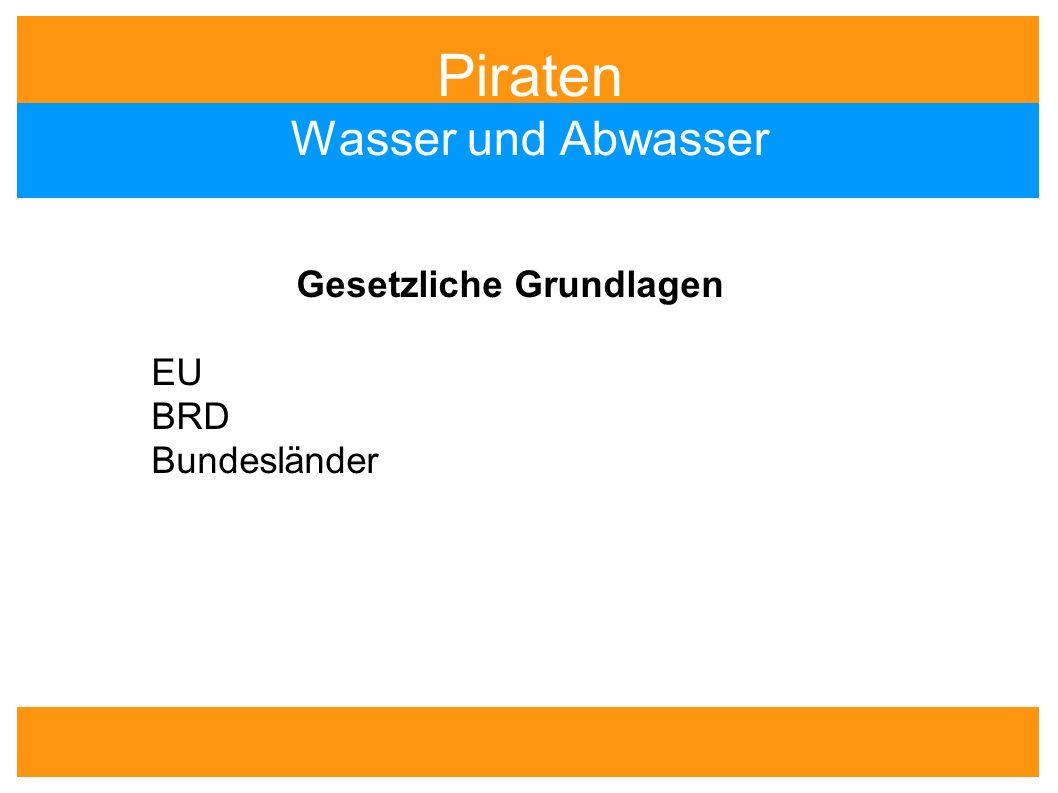 Piraten Wasser und Abwasser Gesetzliche Grundlagen EU BRD Bundesländer