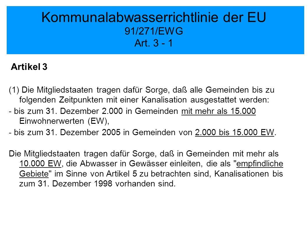 Kommunalabwasserrichtlinie der EU 91/271/EWG Art. 3 - 1 Artikel 3 (1) Die Mitgliedstaaten tragen dafür Sorge, daß alle Gemeinden bis zu folgenden Zeit