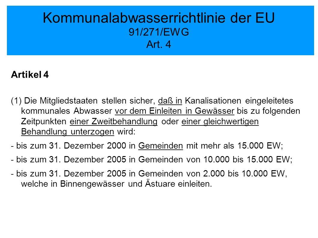 Kommunalabwasserrichtlinie der EU 91/271/EWG Art. 4 Artikel 4 (1) Die Mitgliedstaaten stellen sicher, daß in Kanalisationen eingeleitetes kommunales A