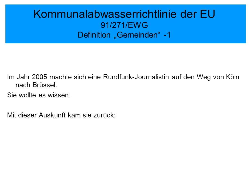 Kommunalabwasserrichtlinie der EU 91/271/EWG Definition Gemeinden -1 Im Jahr 2005 machte sich eine Rundfunk-Journalistin auf den Weg von Köln nach Brü