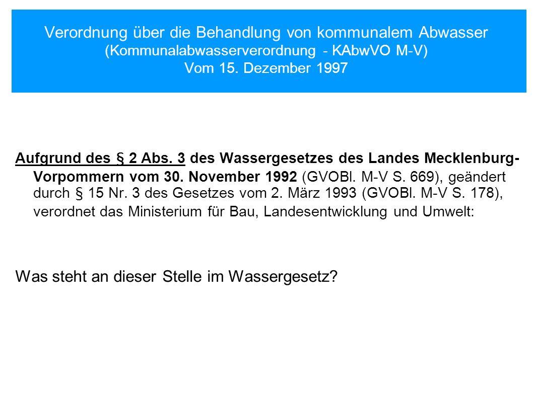 Verordnung über die Behandlung von kommunalem Abwasser (Kommunalabwasserverordnung - KAbwVO M-V) Vom 15. Dezember 1997 Aufgrund des § 2 Abs. 3 des Was