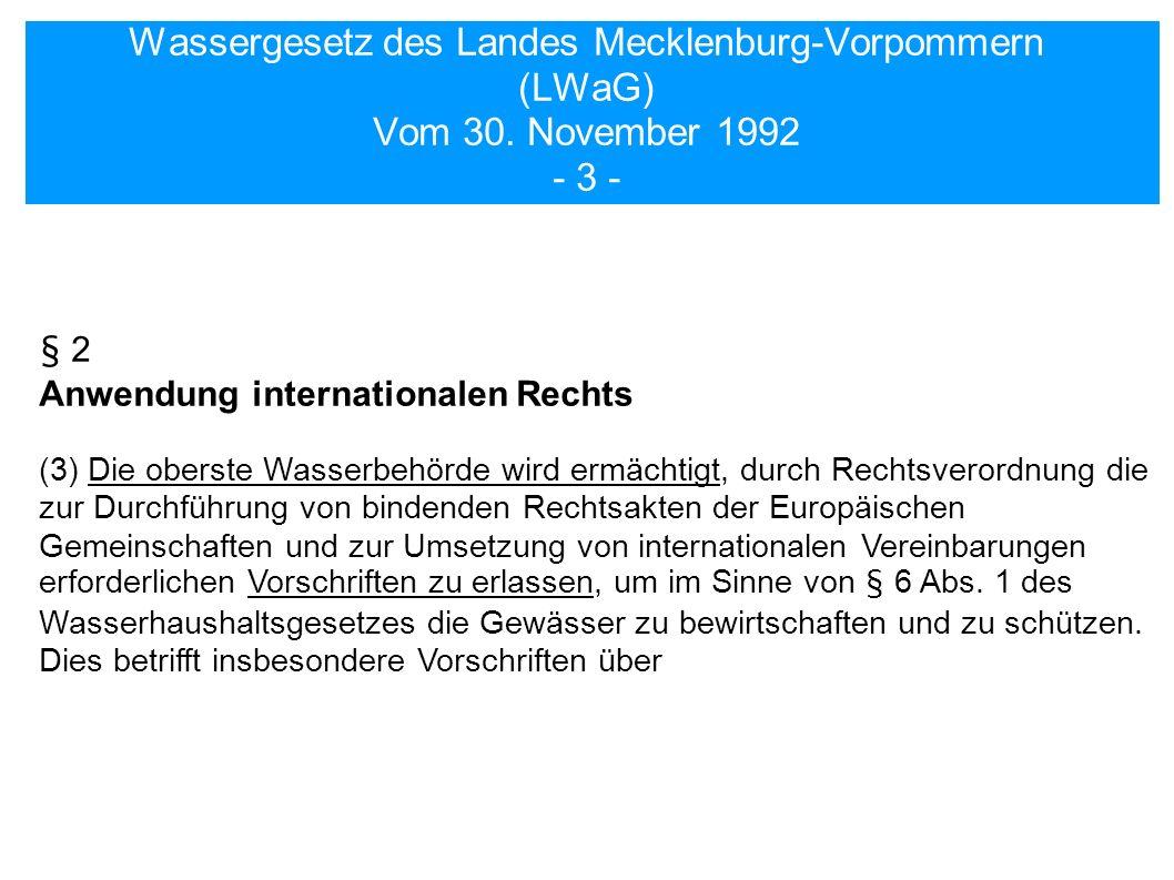 Wassergesetz des Landes Mecklenburg-Vorpommern (LWaG) Vom 30. November 1992 - 3 - § 2 Anwendung internationalen Rechts (3) Die oberste Wasserbehörde w