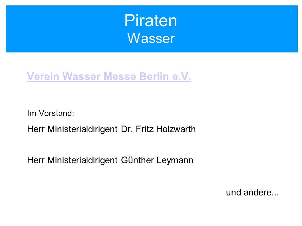 Piraten Wasser Verein Wasser Messe Berlin e.V. Im Vorstand: Herr Ministerialdirigent Dr. Fritz Holzwarth Herr Ministerialdirigent Günther Leymann und