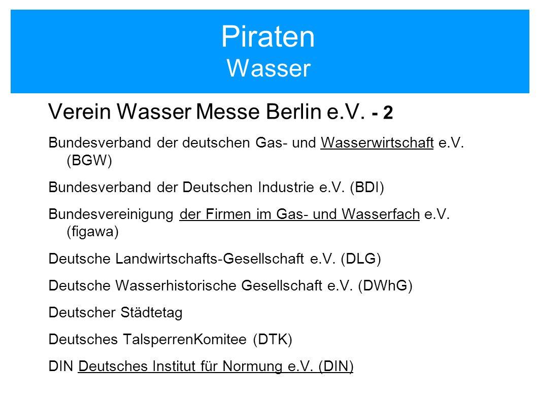 Piraten Wasser Verein Wasser Messe Berlin e.V. - 2 Bundesverband der deutschen Gas- und Wasserwirtschaft e.V. (BGW) Bundesverband der Deutschen Indust