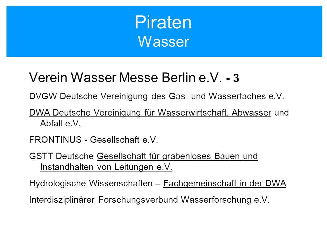 Piraten Wasser Verein Wasser Messe Berlin e.V. - 3 DVGW Deutsche Vereinigung des Gas- und Wasserfaches e.V. DWA Deutsche Vereinigung für Wasserwirtsch