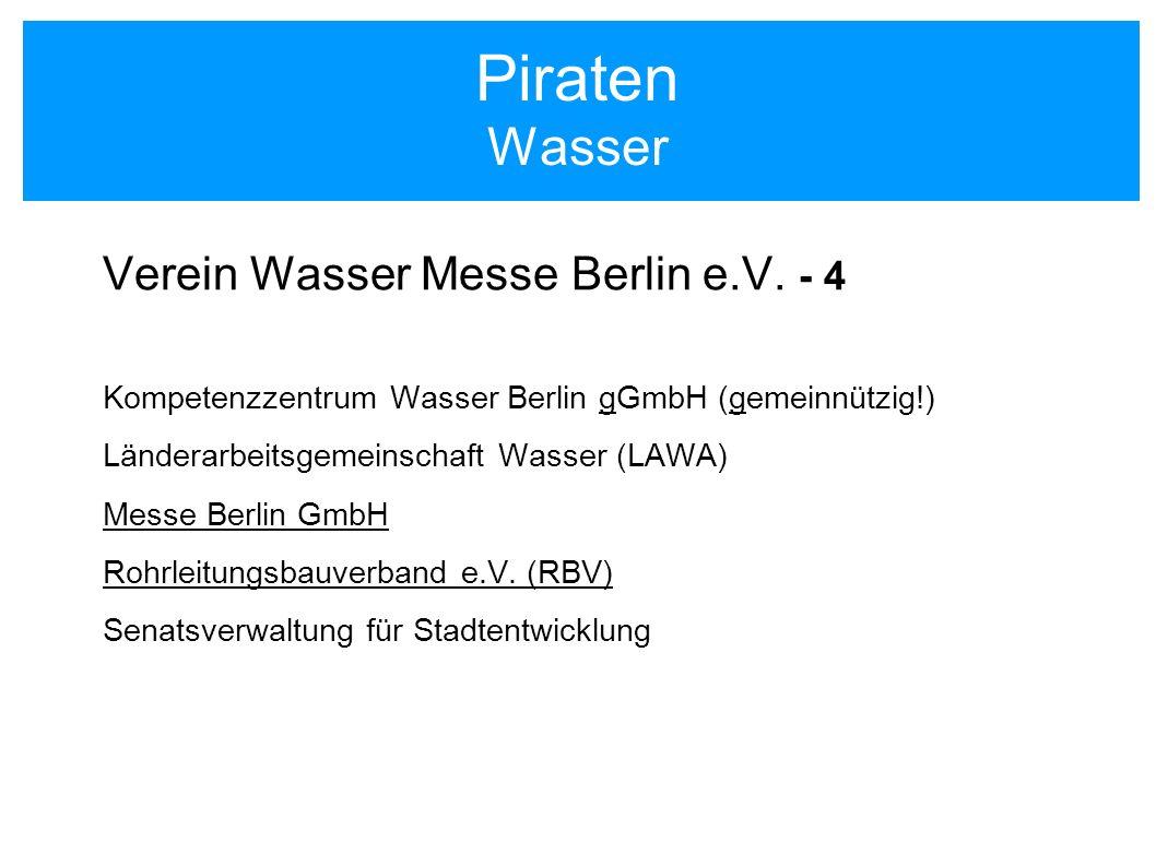 Piraten Wasser Verein Wasser Messe Berlin e.V. - 4 Kompetenzzentrum Wasser Berlin gGmbH (gemeinnützig!) Länderarbeitsgemeinschaft Wasser (LAWA) Messe