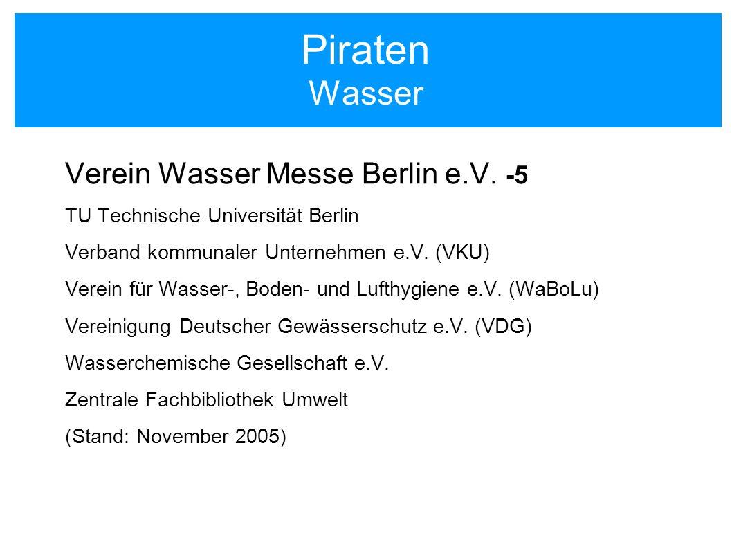 Piraten Wasser Verein Wasser Messe Berlin e.V. -5 TU Technische Universität Berlin Verband kommunaler Unternehmen e.V. (VKU) Verein für Wasser-, Boden