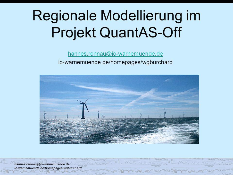 hannes.rennau@io-warnemuende.de io-warnemuende.de/homepages/wgburchard Regionale Modellierung im Projekt QuantAS-Off hannes.rennau@io-warnemuende.de i