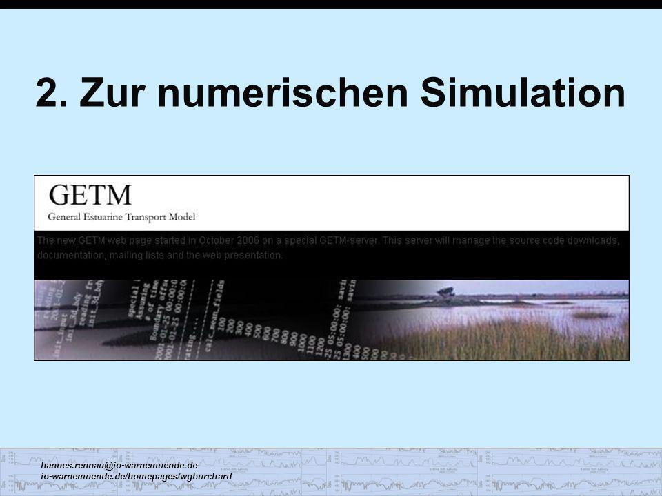 hannes.rennau@io-warnemuende.de io-warnemuende.de/homepages/wgburchard 2. Zur numerischen Simulation