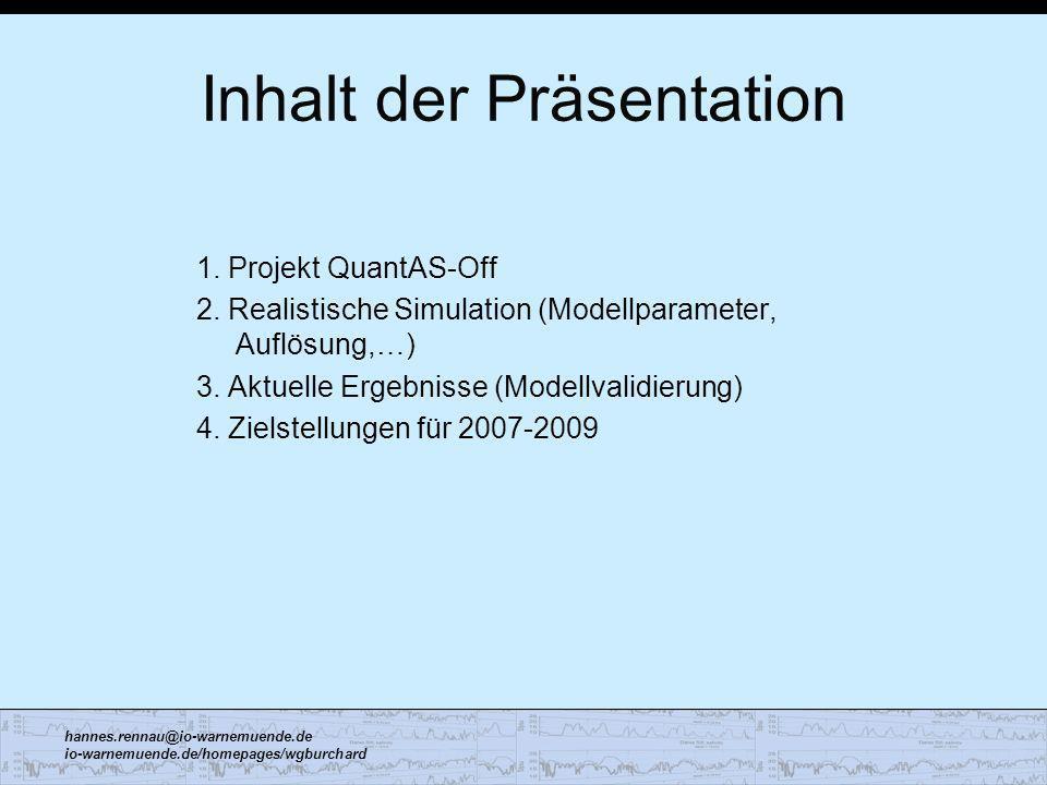 hannes.rennau@io-warnemuende.de io-warnemuende.de/homepages/wgburchard Inhalt der Präsentation 1. Projekt QuantAS-Off 2. Realistische Simulation (Mode